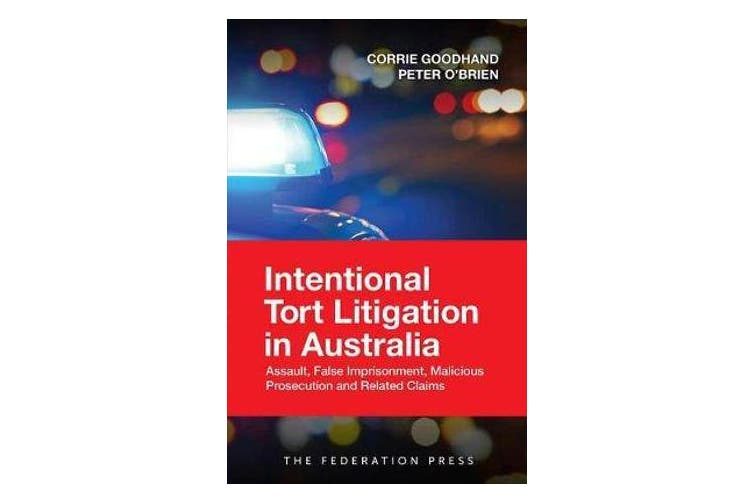 Intentional Tort Litigation in Australia - Assault, False Imprisonment, Malicious Prosecution and Related Claims