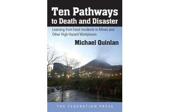 Ten Pathways to Death and Disaster - Learning from Fatal Incidents in Mines and Other High Hazard Workplaces