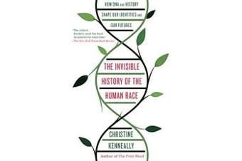 The Invisible History of the Human Race - How DNA and History Shape Our Identities and Our Futures