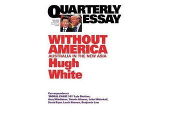 Without America - Australia in the New Asia: Quarterly Essay 68