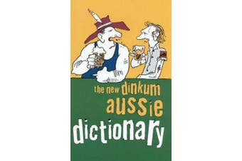 The New Dinkum Aussie Dictionary