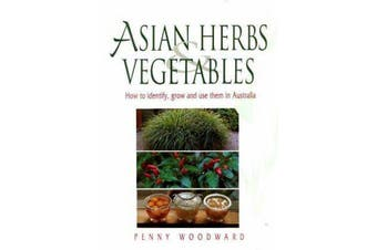 Asian Herbs & Vegetables - How to Identify, Grow and Use Them in Australia