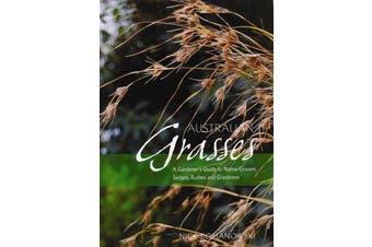 Australian Grasses - A Gardener's Guide to Native Grasses, Sedges, Rushes & Grasstrees