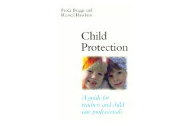 Child Protection - A Guide for Teachers and Child Care Professionals
