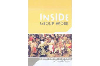 Inside Group Work - A guide to reflective practice