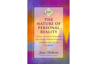 The Nature of Personal Reality - Seth Book - Specific, Practical Techniques for Solving Everyday Problems and Enriching the Life You Know