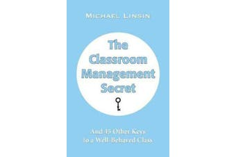 The Classroom Management Secret - And 45 Other Keys to a Well-Behaved Class