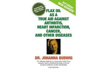 An Flax Oil as a True Aid Against Arthritis, Heart Infarction, Cancer