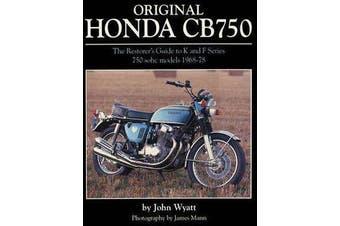 Original Honda CB750 - The Restorer's Guide to K & F Series 750 SOHC Models, 1968-78
