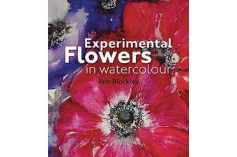 Experimental Flowers in Watercolour - Creative techniques for painting flowers and plants