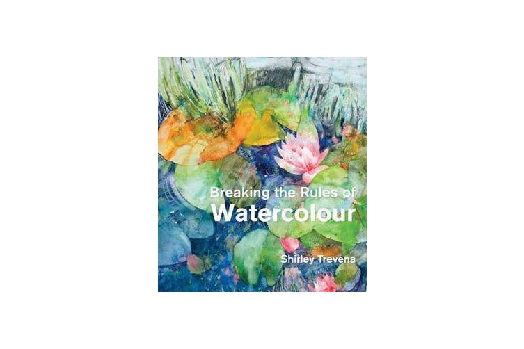 Breaking the Rules of Watercolour - Painting secrets and techniques