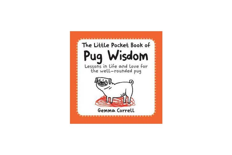 The Little Pocket Book of Pug Wisdom - Lessons in Life and Love for the Well-Rounded Pug