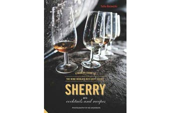 Sherry - A Modern Guide to the Wine World's Best-Kept Secret, with Cocktails and Recipes