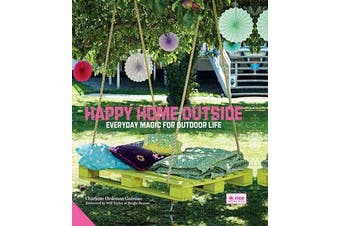 Happy Home Outside - Everyday Magic for Outdoor Life