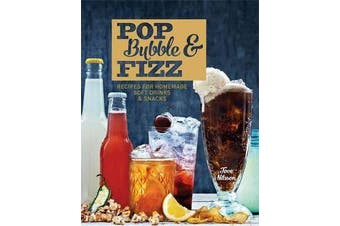 Pop, Bubble & Fizz - Recipes for homemade drinks and snacks