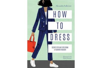 How to Dress - Secret styling tips from a fashion insider