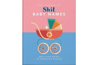 The Little Book of Shit Baby Names - And Other Pearls of Parenting Wisdom