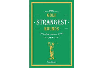 Golf's Strangest Rounds - Extraordinary but true stories from over a century of golf
