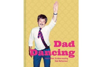 Dad Dancing - and Other Embarrassing Dad Behaviour