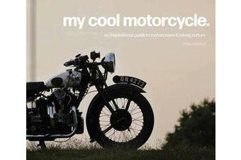 My Cool Motorcycle - An inspirational guide to motorcycles and biking culture