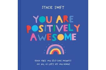You Are Positively Awesome - Good vibes and self-care prompts for all of life's ups and downs