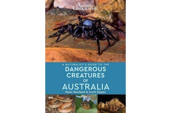 A Naturalist's Guide to Dangerous Creatures of Australia