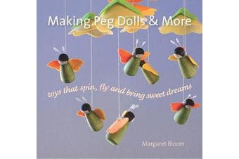 Making Peg Dolls and More - Toys Which Spin, Fly and Bring Sweet Dreams.