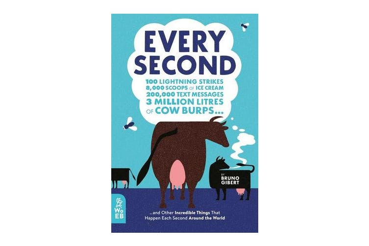 Every Second - 100 Lightning Strikes, 8,000 Scoops of Ice Cream, 200,000 Text Messages, 3 Million Litres of Cow Burps ... and Other Incredible Things That Happen Each Second Around the World