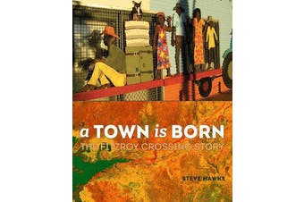 A Town is Born - The Story of the Fitzroy Crossing