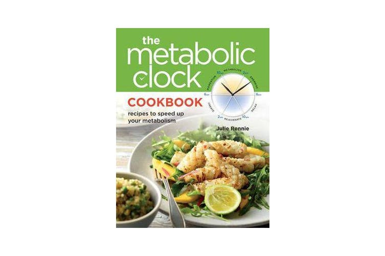 Metabolic Clock Cookbook - Recipes to Speed Up Your Metabolism