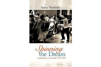 Spinning the Dream - Assimilation in Australia 1950-1970