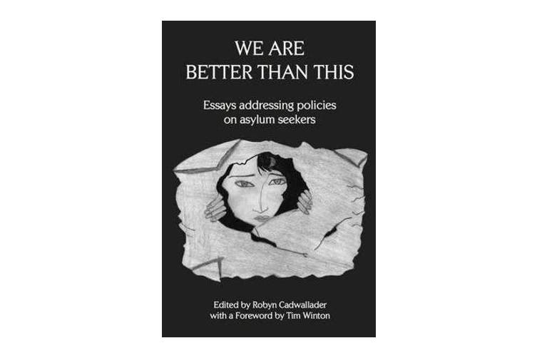 We Are Better Than This - Essays and Poems on Australian Asylum Seeker Policy