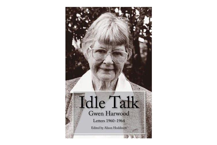 Idle Talk - Gwen Harwood, Letters 1960-1964
