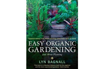 Easy Organic Gardening and Moon Planting - Updated edition with moon-planting notes from 2017-2022