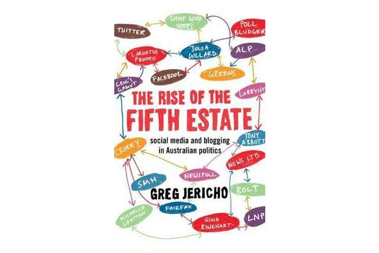 The Rise of the Fifth Estate - social media and blogging in Australian politics
