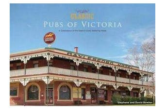 Classic Pubs of Victoria - A Celebration of Victoria's Iconic Watering Holes
