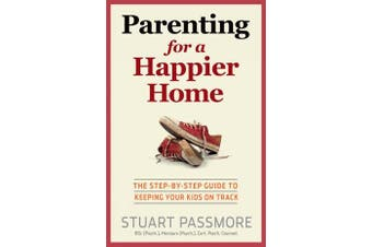 Parenting for a Happier Home - The step-by-step guide to keeping your kids on track