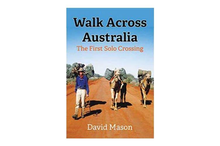 Walk Across Australia - The First Solo Crossing
