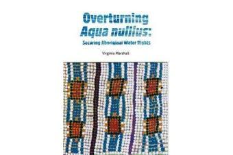 Overturning aqua nullius - Securing Aboriginal water rights