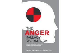 The Anger Fallacy Workbook - Practical Exercises for Overcoming Irritation, Frustration and Anger