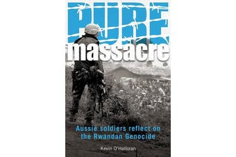 Pure Massacre - Aussie Soldiers Reflect on the Rwandan Genocide