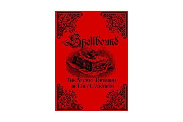 Spellbound - The Secret Grimoire of Lucy Cavendish