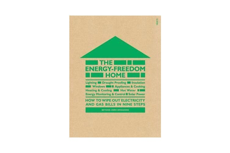 The Energy-Freedom Home - how to wipe out electricity and gas bills in nine steps