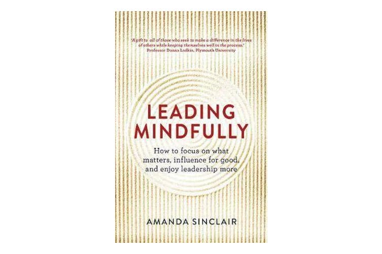 Leading Mindfully - How to Focus on What Matters, Influence For Good, and Enjoy Leadership More