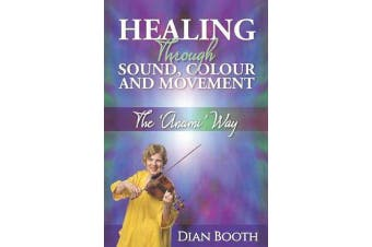 Healing Through Sound, Colour and Movement - The 'Anami' Way