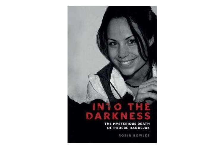 Into the Darkness - the mysterious death of Phoebe Handsjuk