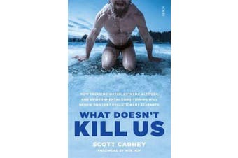 What Doesn't Kill Us - how freezing water, extreme altitude, and environmental conditioning will renew our lost evolutionary strength