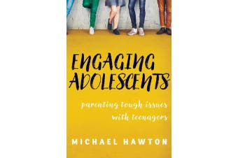 Engaging Adolescents - Parenting tough issues with teenagers