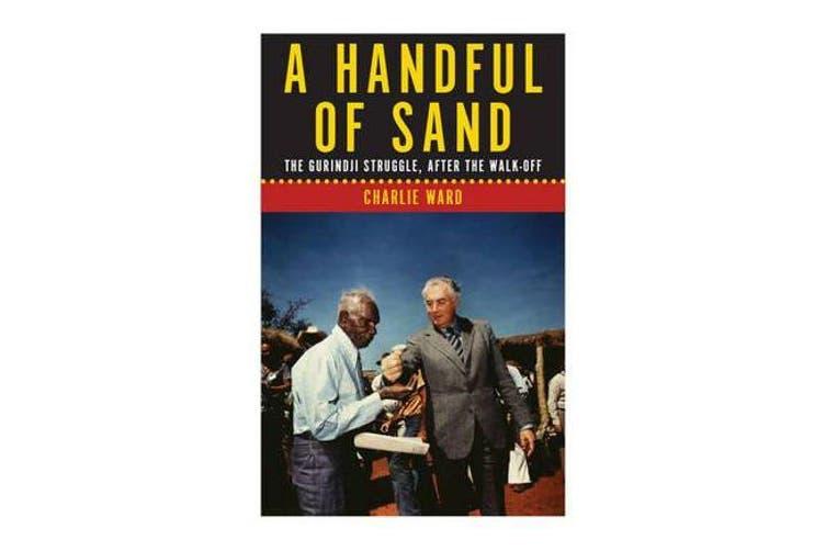 A Handful of Sand - The Gurindji Struggle, After the Walk-Off