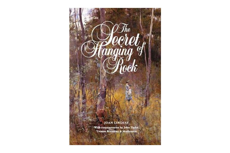 The Secret of Hanging Rock - With Commentaries by John Taylor, Yvonne Rousseau and Mudrooroo